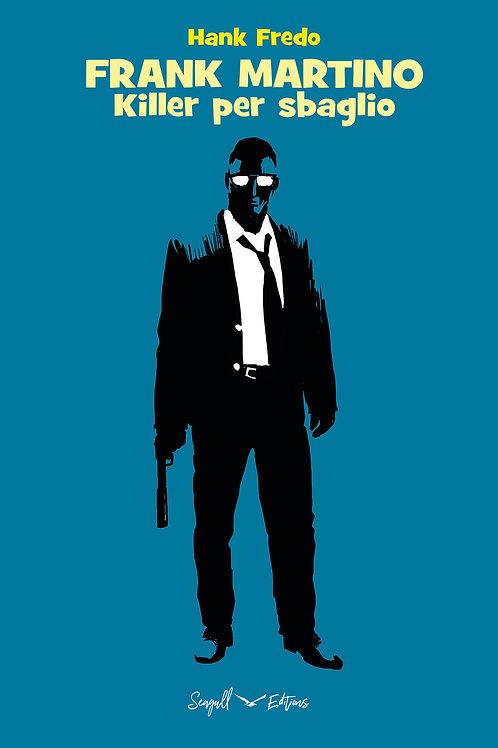 FRANK MARTINO – Killer per sbaglio