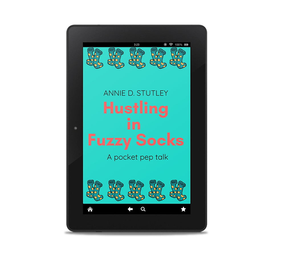 Hustling in Fuzzy Socks, a Pocket Pep Talk, by Annie D. Stutley