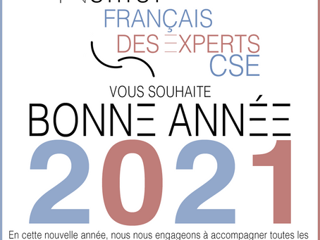 L'Institut Français des Experts CSE vous souhaite une Bonne Année 2021.