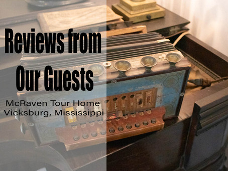 Reviews From Our Guests | McRaven Tour Home in Vicksburg MS