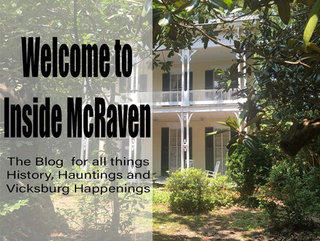 Welcome to Inside McRaven - The Blog For All Things History, Hauntings and Vicksburg Happenings.