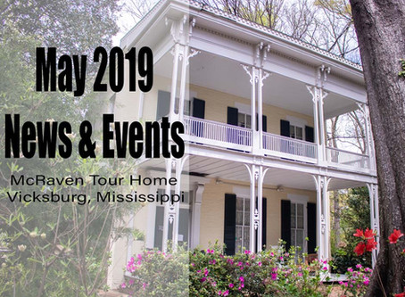 May 2019 News and Events at McRaven Tour Home in Vicksburg, Mississippi