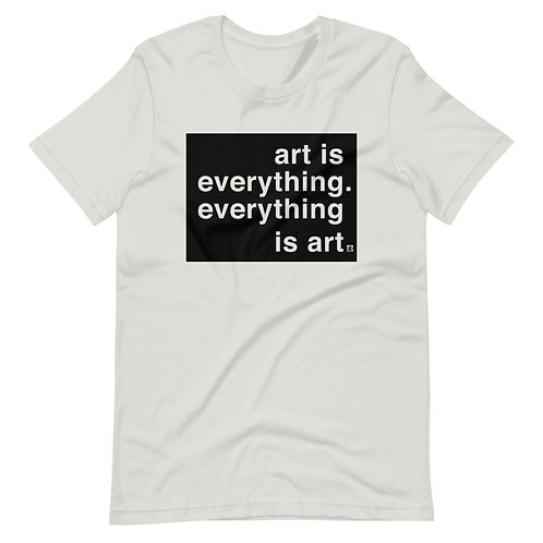 art is everything.everything is art. Unisex T-Shirt. Silver, grey or white.