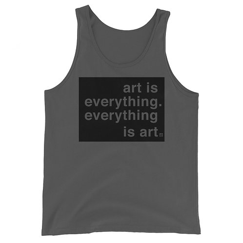 art is everything. everything is art. Unisex tank. White or grey.