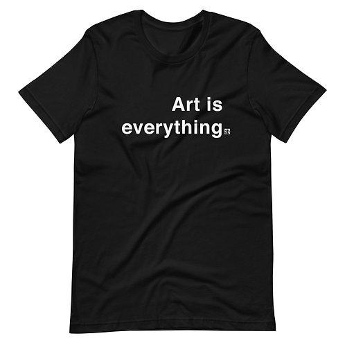 Art is everything.  Unisex t-shirt. Black & white.