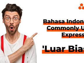 """Bahasa Indonesia Commonly Used Expressions: """"Luar Biasa"""""""