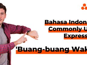 """Bahasa Indonesia Commonly Used Expressions - """"Buang-Buang Waktu"""""""