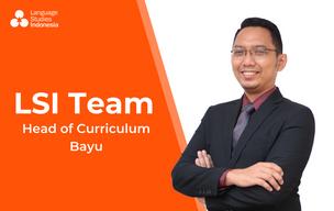 Meeting The LSI Team - LSI's Head of Curriculum – Bapak Bayu