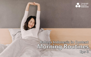 Bahasa Indonesia in Context - Morning Routines (Eps 3)