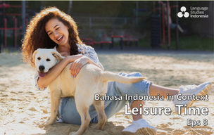 Bahasa Indonesia in Context - Leisure Time (Eps 8)