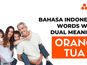 """Bahasa Indonesia Words With Dual Meaning: """"Orang Tua"""""""