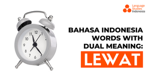 """Bahasa Indonesia Words With Dual Meaning: """"Lewat"""""""