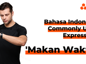 """Bahasa Indonesia Commonly Used Expression: """"Makan Waktu"""""""