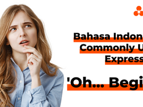 """Bahasa Indonesia Commonly Used Expressions - """"Oh... Begitu"""""""