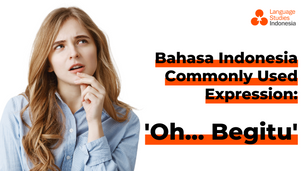 "Bahasa Indonesia Commonly Used Expressions - ""Oh... Begitu"""