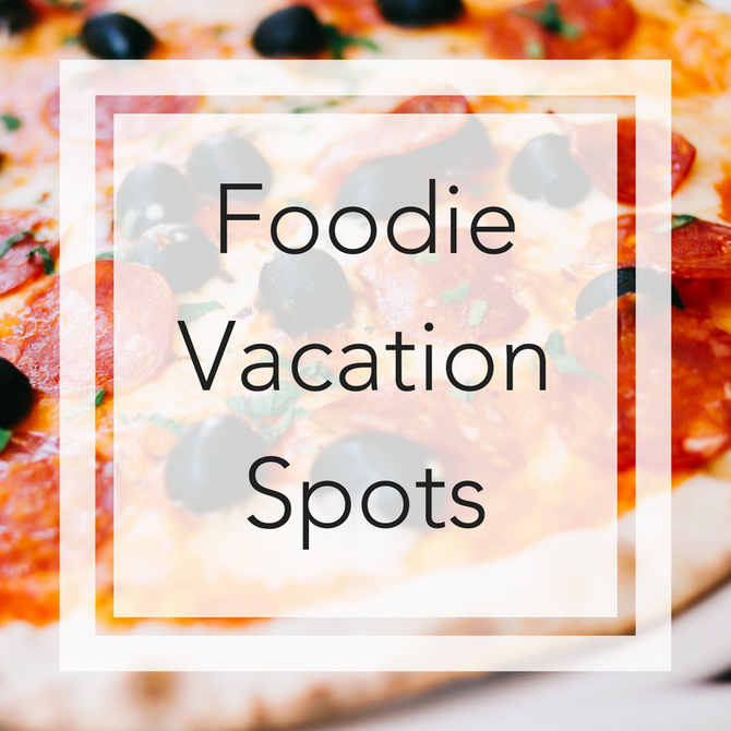 Foodie Vacation Spots