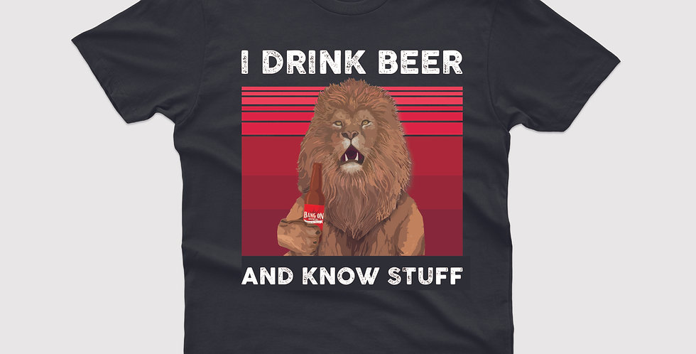 I Drink Beer And I Know Stuff Tee