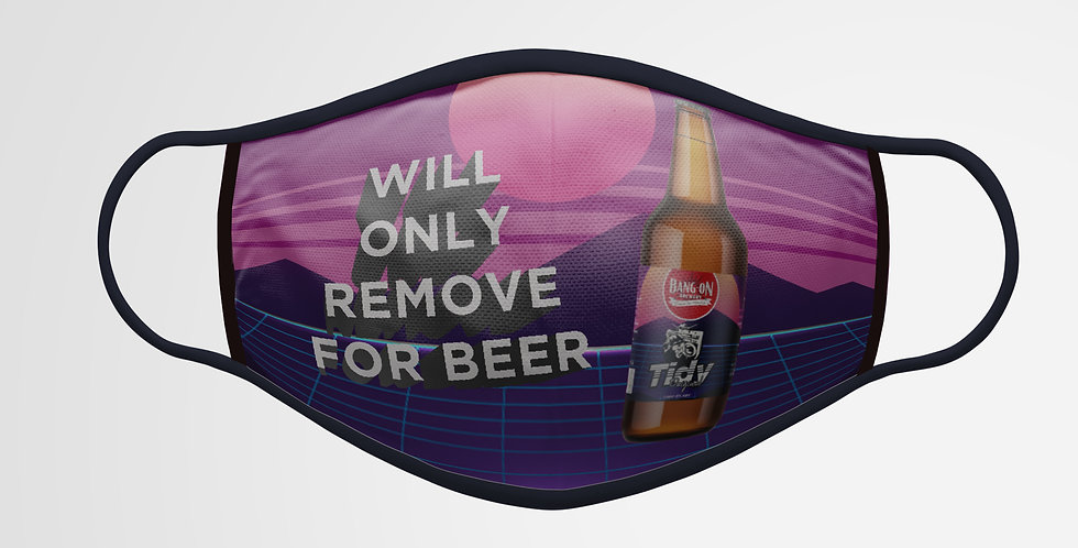 Will Only Remove For Beer Facemask