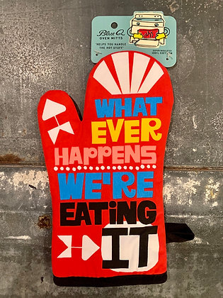 What Ever Happens We're Eating It Oven Mitt
