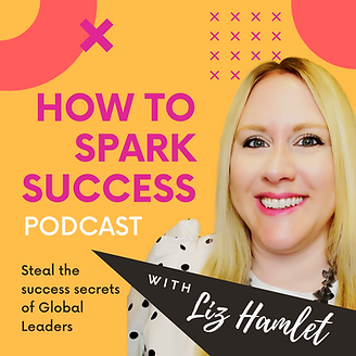 How to Spark Success podcast image - Steal the success secrets of Global leaders