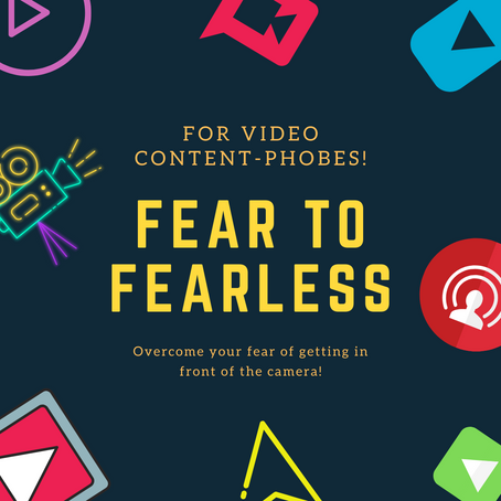 How to go from FEAR TO FEARLESS with video content