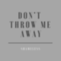 Don't Throw Me Away.png