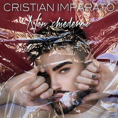 """Cristian Imparato: """"Non chiedermi"""" presenta la sua nuova canzone"""