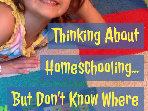 Thinking About Homeschooling, But Don't know Where to Start?