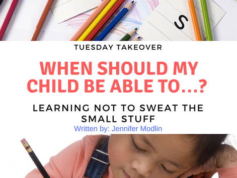 Tuesday Takeover: WHEN SHOULD MY CHILD BE ABLE TO…? Learning Not to Sweat the Small Stuff