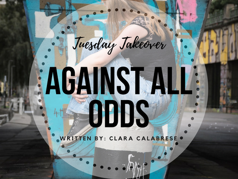 Tuesday Takeover: Against All Odds / Part 1