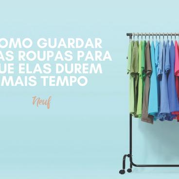 Aprenda a fazer suas roupas durarem mais tempo com as dicas da Neuf