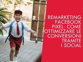 Remarketing Facebook Pixel: come ottimizzare le conversioni tramite i social