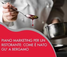 Piano marketing per un ristorante, come è nato Gu' a Bergamo