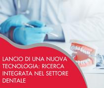 Lancio di una nuova tecnologia: ricerca integrata nel settore dentale