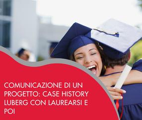 Comunicazione di un progetto: case history Luberg con Laurearsi e Poi