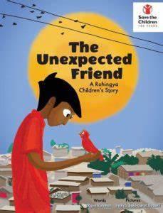 The Unexpected Friend : A Rohingya Children's Story by Raya Rashna Rahman