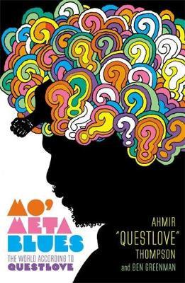 Mo' Meta Blues: The World According to Questlove by Ahmir Thompson &Ben Greenman