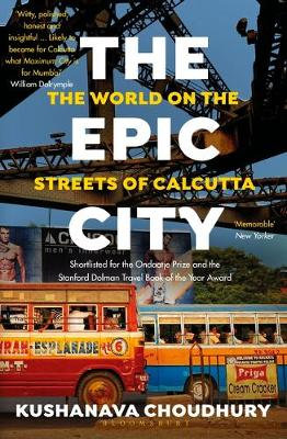 The Epic City: The World on the Streets of Calcutta by Kushanava Choudhury
