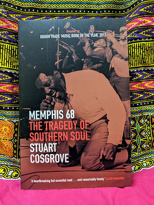 Memphis 68: The Tragedy of Southern Soul by Stuart Cosgrove