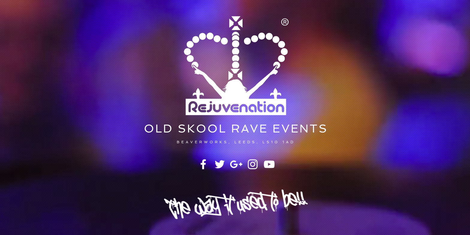 Rejuvenation Old Skool Rave Events Beaverworks Leeds