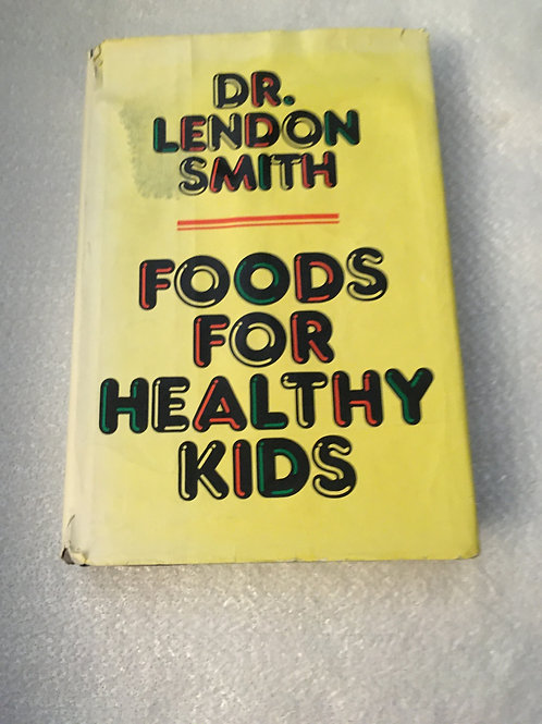 Foods for Healthy Kids     Lendon Smith