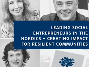Leading social entrepreneurs in the Nordics - creating impact for resilient communities