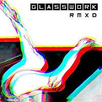 Glasswork Rmxd