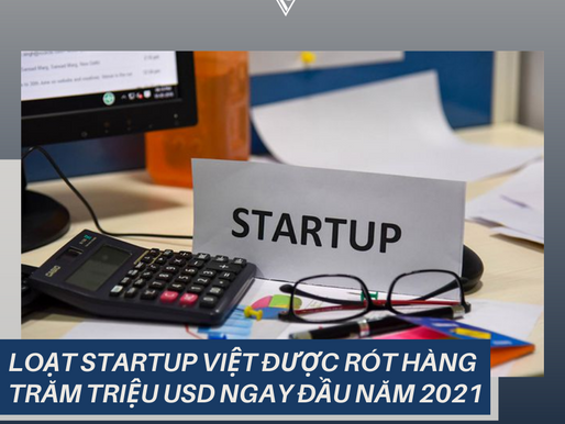 LOẠT STARTUP VIỆT ĐƯỢC RÓT HÀNG TRĂM TRIỆU USD TRONG NỬA QUÝ ĐẦU 2021