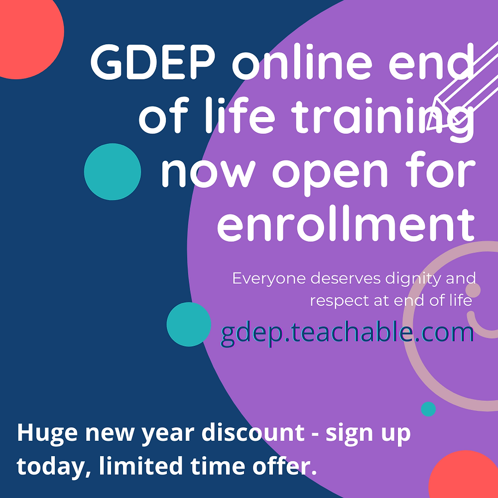"""Image description: a blue and purple square with red and teal bubbles says """"GDEP online end of life training now open for enrollment. Everyone deserves dignity and respect at end of life. gdep.teachable.com Huge new year discount - sign up today, limited time offer."""