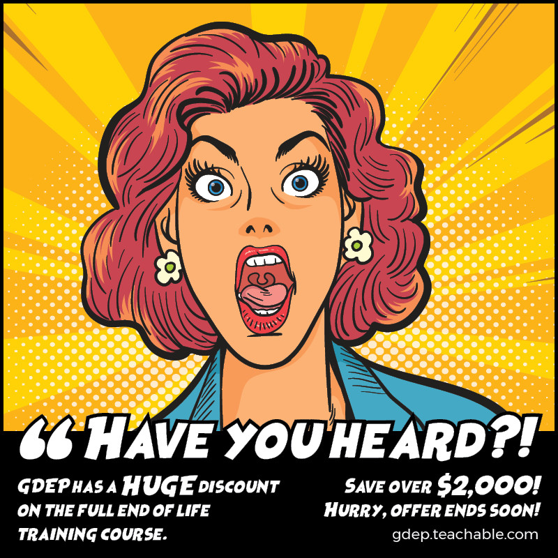 """A cartoon screaming woman set against a yellow and orange background with the words """"Have you heard?! GDEP has a HUGE discount on the full end of life training course. Save over $2,000! Hurry, offer ends soon! gdep.teachable.com"""