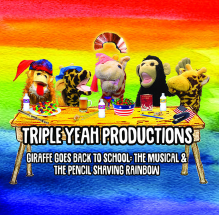 Triple Yeah Productions - Giraffe  Goes Back To School: The Musical & The Pencil Shaving Rainbow