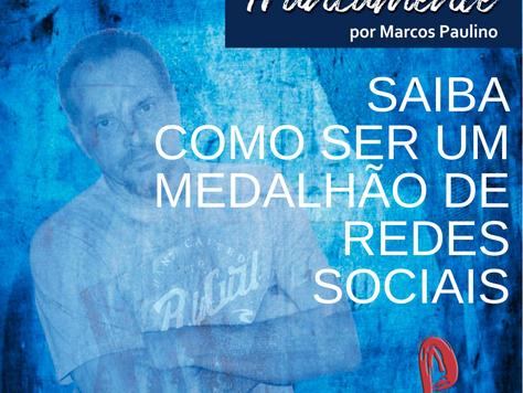 Crônica: SAIBA COMO SER UM MEDALHÃO DE REDES SOCIAIS