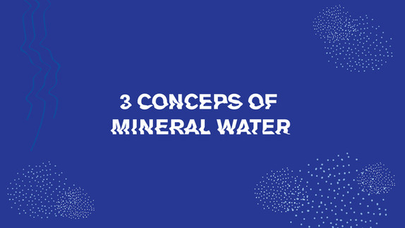 3 Concepts of mineral water