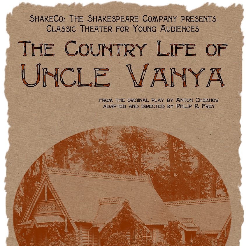 """ShakeCo: The Shakespeare Company presents """"The Country Life of Uncle Vanya"""""""